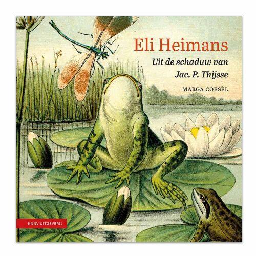 Eli Heijmans, uit de schaduw van Jac. P. Thijsse